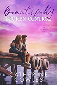 Beautifully Broken Control (The Sutter Lake Series Book 4)