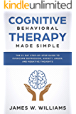 Cognitive Behavioral Therapy: Made Simple - The 21 Day Step by Step Guide to Overcoming Depression, Anxiety, Anger, and Negative Thoughts (Practical Emotional Intelligence Book 3)