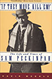"""""""If They Move . . . Kill 'Em!"""": The Life and Times of Sam Peckinpah"""