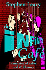 The Infinite Café: Fantasies of cafés real & illusory Kindle Edition