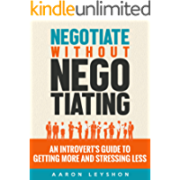 Negotiate without Negotiating: An Introvert's Guide to Getting More and Stressing Less