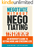 Negotiate without Negotiating: An Introvert's Guide to Getting More and Stressing Less (English Edition)