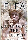 Acid for the Children: A autobiografia de Flea, a lenda do Red Hot Chili Peppers (Portuguese Edition)