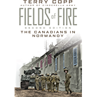 Fields of Fire: The Canadians in Normandy: Second Edition (Joanne Goodman Lectures)