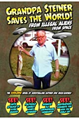 Grandpa Steiner Saves the World (from Illegal Aliens (from Space)) Kindle Edition