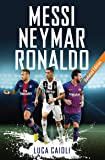 Messi, Neymar, Ronaldo: Updated Edition (Luca Caioli)