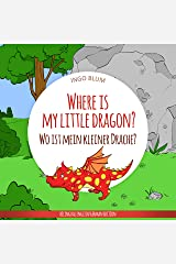 Where Is My Little Dragon? - Wo ist mein kleiner Drachen?: English German Bilingual Children's Picture Book (Where is...? - Wo ist...? 2) Kindle Edition