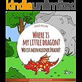 Where Is My Little Dragon? - Wo ist mein kleiner Drachen?: English German Bilingual Children's Picture Book (Where is...? - Wo ist...? 2)