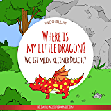 Where Is My Little Dragon? - Wo ist mein kleiner Drachen?: English German Bilingual Children's Picture Book (Where is...? - Wo ist...? 2)