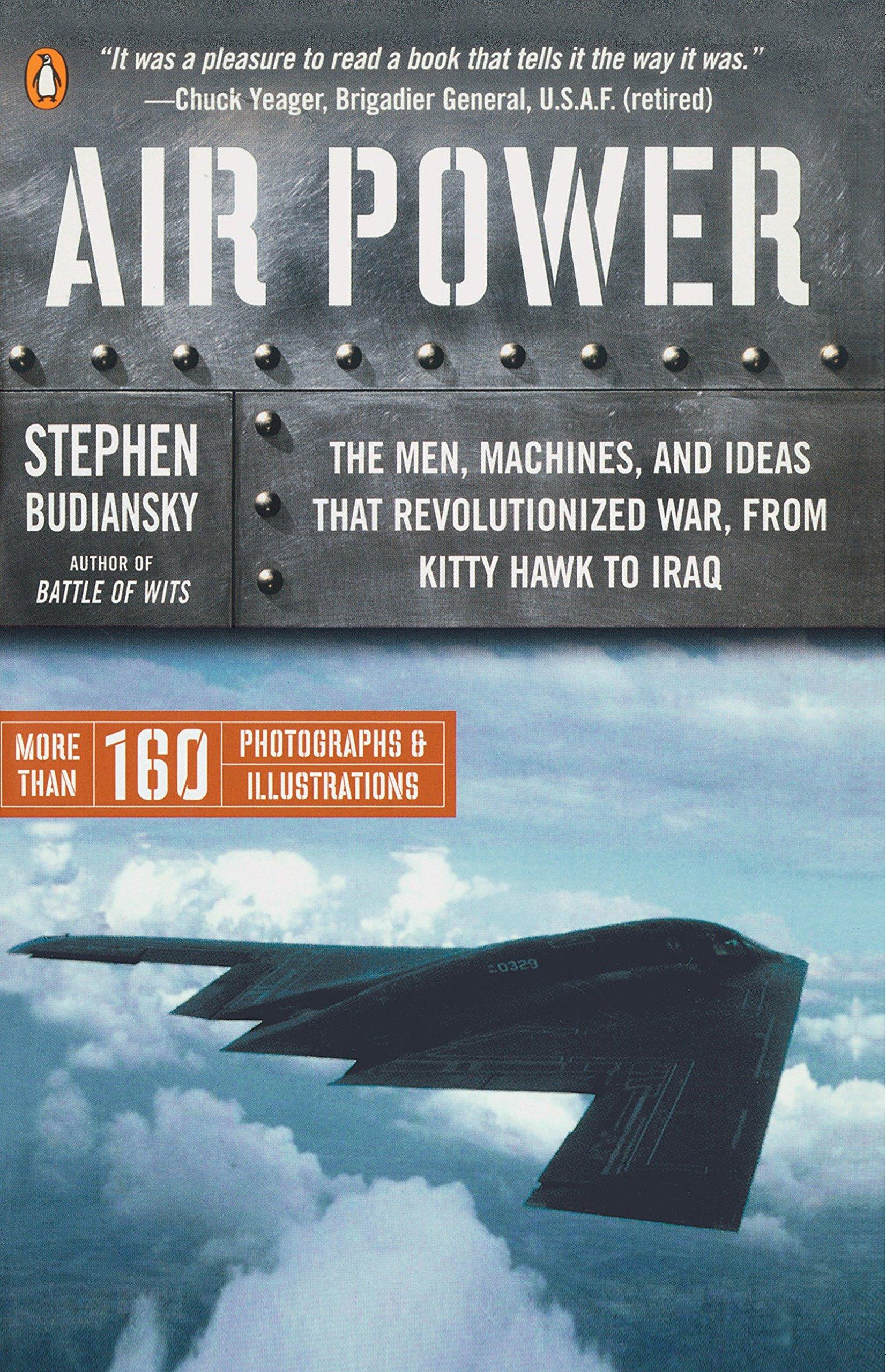 Air Power: The Men, Machines, and Ideas That Revolutionized War, from Kitty  Hawk to Iraq: Stephen Budiansky: 9780143034742: Amazon.com: Books