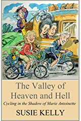 The Valley of Heaven and Hell: Cycling in the Shadow of Marie Antoinette Kindle Edition