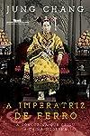 A imperatriz de ferro: A concubina que criou a China moderna