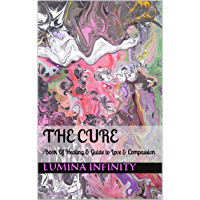 The Cure: Book Of Healing & Guide to Love & Compassion (English Edition)