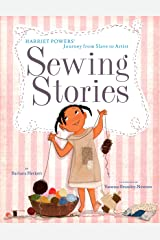 Sewing Stories: Harriet Powers' Journey from Slave to Artist Kindle Edition