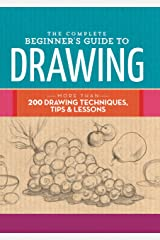 The Complete Beginner's Guide to Drawing: More than 200 drawing techniques, tips & lessons (The Complete Book of ...) Kindle Edition