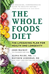 The Whole Foods Diet: The Lifesaving Plan for Health and Longevity Kindle Edition