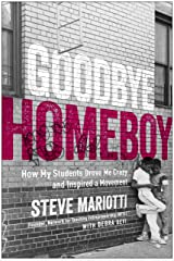 Goodbye Homeboy: How My Students Drove Me Crazy and Inspired a Movement Kindle Edition