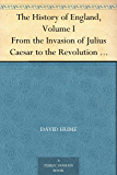 The History of England, Volume I From the Invasion of Julius Caesar to the Revolution in 1688