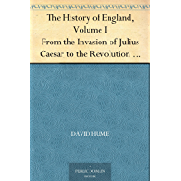 The History of England, Volume I From the Invasion of Julius Caesar to the Revolution in 1688 (English Edition)