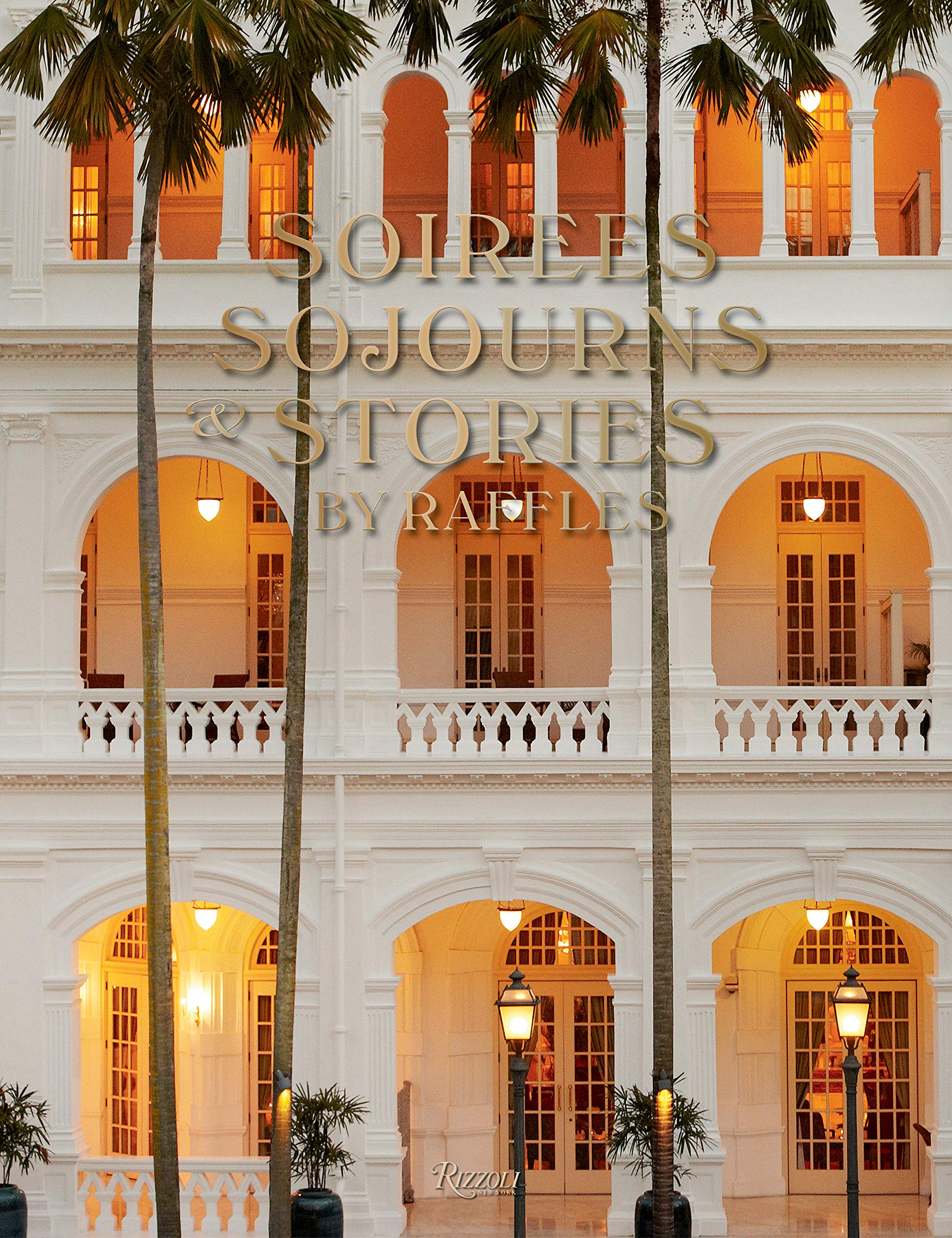 Soirees Sojourns And Stories  By Raffles