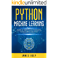 Python Machine Learning: A Hands-On Beginner's Guide to Effectively Understand Artificial Neural Networks and Machine Learning Using Python (With Tips and Tricks) (English Edition)