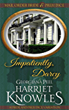 Impatiently, Darcy: A Pride and Prejudice Variation (Mail Order Bride and Prejudice Book 4)