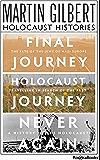 Martin Gilbert's Holocaust Histories: Final Journey, Holocaust Journey, Never Again