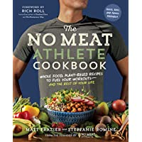 No Meat Athlete Cookbook: Whole Food, Plant-Based Recipes to Fuel: Whole Food, Plant-Based Recipes to Fuel Your Workouts…