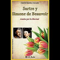 Sartre y Simone de Beauvoir: Atados por la libertad (Grandes amores de la historia nº 5)