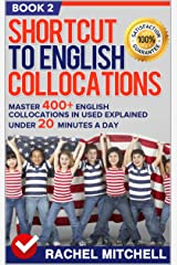 Shortcut To English Collocations: Master 400+ English Collocations In Used Explained Under 20 Minutes A Day (Book 2) Kindle Edition