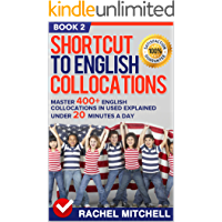 Shortcut To English Collocations: Master 400+ English Collocations In Used Explained Under 20 Minutes A Day (Book 2) (English Edition)