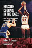 Houston Cougars in the 1960s: Death Threats, the Veer Offense, and the Game of the Century (Swaim-Paup-Foran Spirit of Sport Series, sponsored by James ... Edgar Paup '74, & Joseph Wm. & Nancy Foran)
