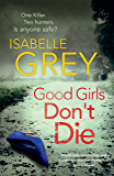 Good Girls Don't Die: The gripping psychological thriller with jaw-dropping twists - a chilling summer read (English Edition)