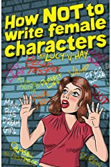 How NOT To Write Female Characters Kindle Edition