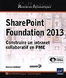 SharePoint Foundation 2013 - Construire un intranet collaboratif en PME
