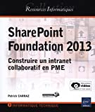 SharePoint Foundation 2013 - Construire un intranet collaboratif en PME