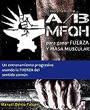 El entrenamiento A/B MFQH para ganar fuerza y masa muscular: Un programa de entrenamiento progresivo y de sentido común para las masas