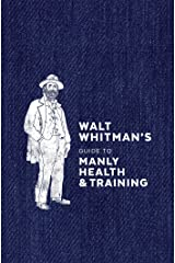 Walt Whitman's Guide to Manly Health and Training Hardcover