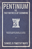 Pentinium vs. The Fortress of Soombine: Being the first absurdist-military-sci-fi-fantasy-satirical-dramedy adventure novella in a series (Pentinium Saga Book 1)