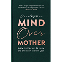 Mind Over Mother: Every mum's guide to worry and anxiety in the first years (English Edition)