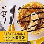 Easy Banana Cookbook: 50 Delicious Banana Recipes (2nd Edition)