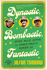 Dynastic, Bombastic, Fantastic: Reggie, Rollie, Catfish, and Charlie Finley's Swingin' A's Kindle Edition