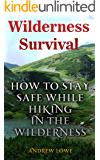 Wilderness Survival: How to Stay Safe While Hiking in the Wilderness