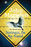 Darkness Be My Friend: Book 4 (The Tomorrow Series)