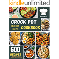 Crock Pot Recipes Cookbook: 600 Effortless Foolproof Crockpot Slow Cooker Recipes for beginners and Advanced users: Old…