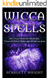 Wicca Spells: How To Get Started With Wiccan Spells, Discover The Book of Shadows, Magic And Spells You Can Use