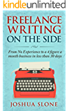 Freelance Writing On The Side: From No Experience to a 4 Figure a Month Business in Less Than 30 Days