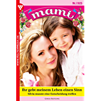 Mami 1925 – Familienroman: Ihr gebt meinem Leben einen Sinn (German Edition)