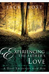 Experiencing the Father's Love: A Daily Encounter with Him Kindle Edition