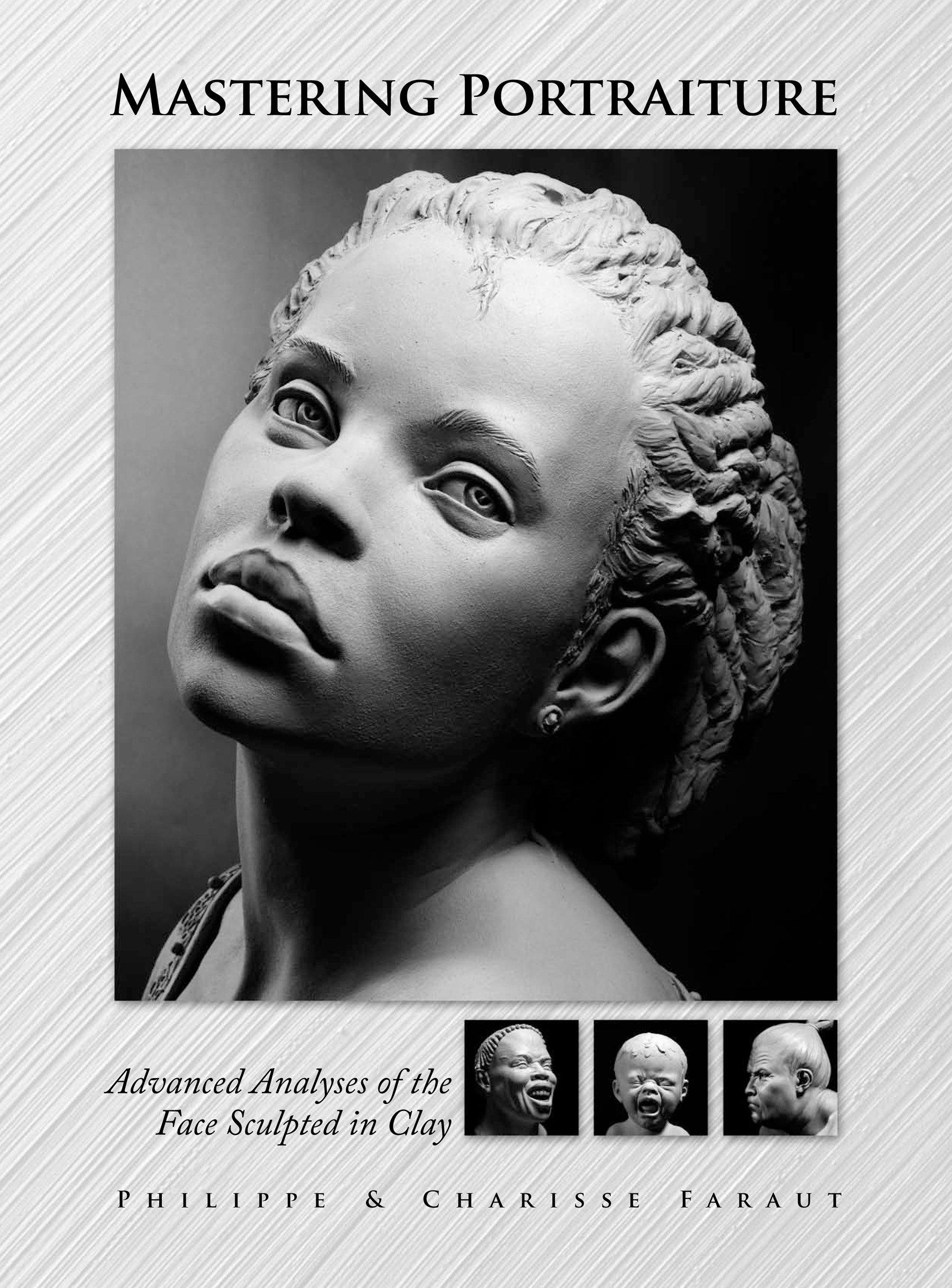 Mastering Portraiture Advanced Analyses of the Face Sculpted in Clay:  Philippe Faraut, Charisse Faraut: 9780975506561: Amazon.com: Books